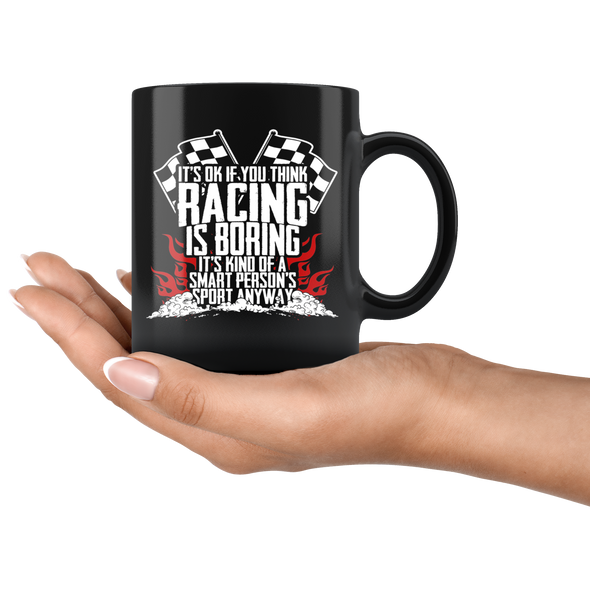 It's Okay If You Think Racing Is Boring It's Kind Of A Smart Person's Sport Anyway Mug!