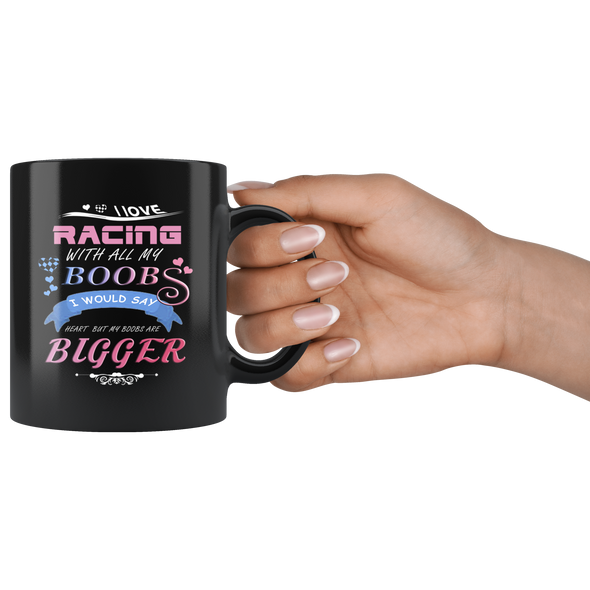 I Love Racing With All My Boobs Mug!