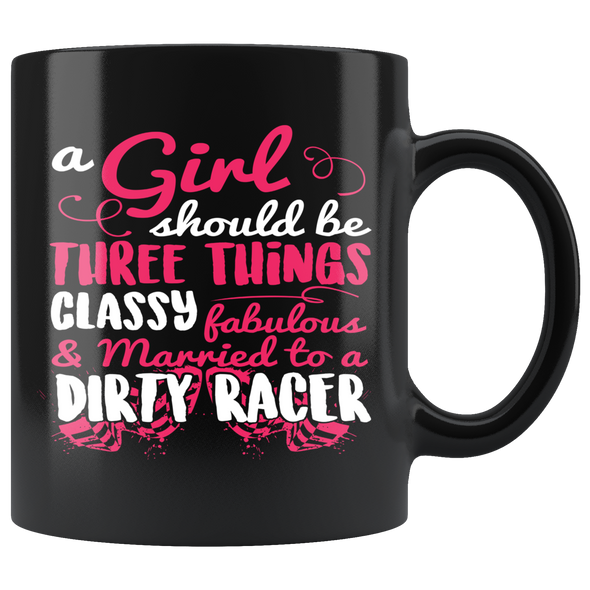 A Girl Should Be 3 Things Classy Fabulous And Married To A Dirty Racer Mug!
