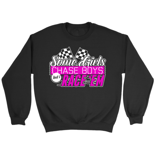 Some Girls Chase Boys I Race Them T-Shirts!