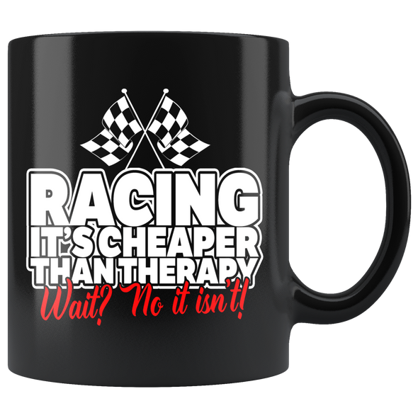 Racing Is Cheaper Than Therapy Mug!