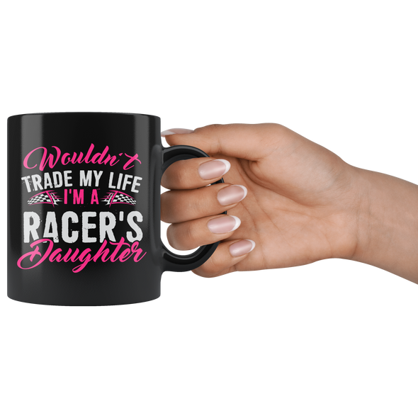 Wouldn't Trade My Life I'm A Racer's Daughter Mug!
