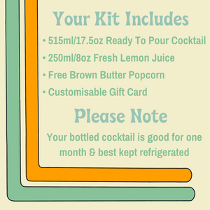 Cocktail Kit includes ready to pour cocktail, fresh lemon juice and garnish