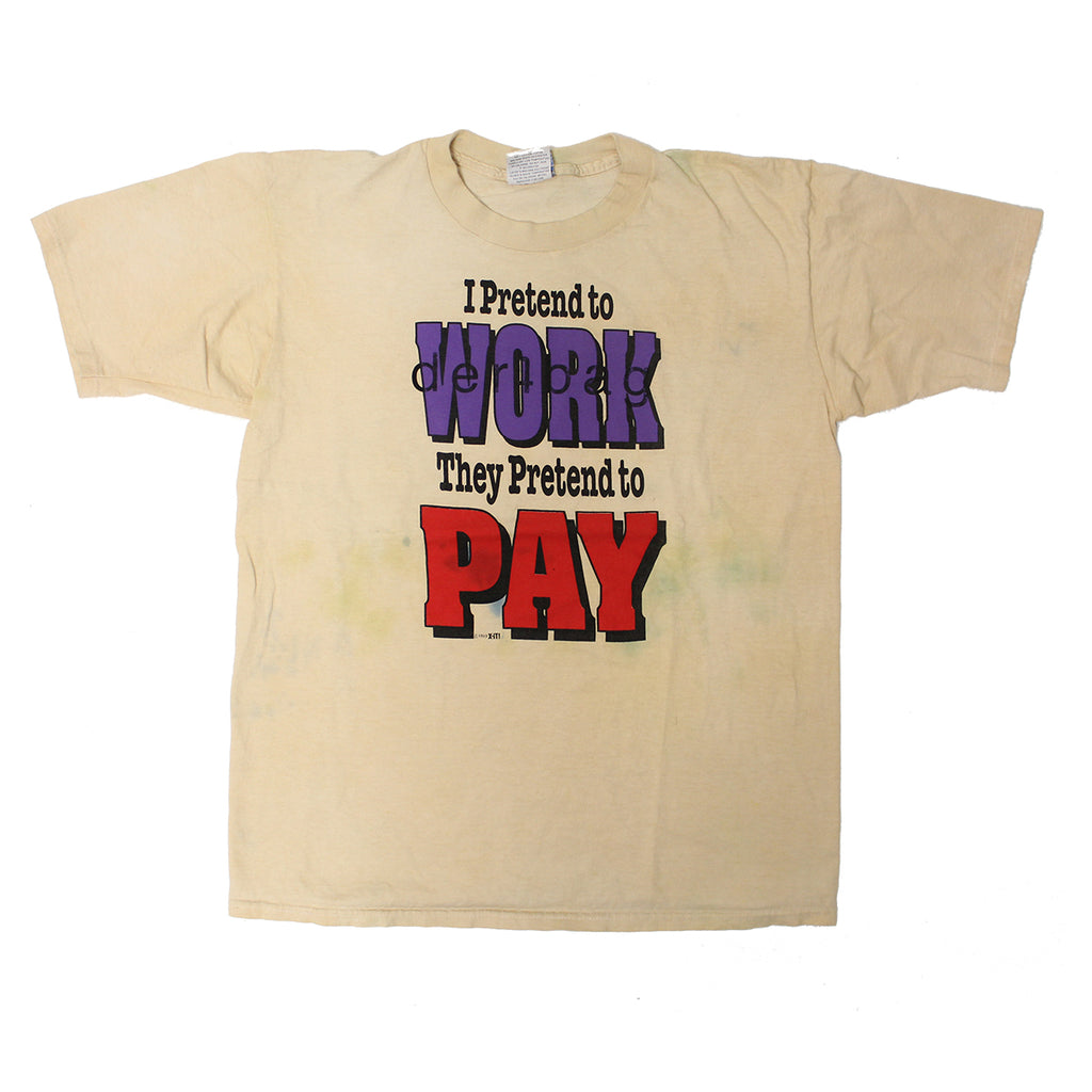 VINTAGE I PRETEND TO WORK THEY PRETEND TO PAY T-SHIRT