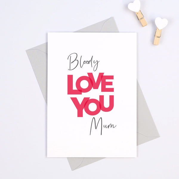 Funny 'Bloody Love You Mum' Mother's day card