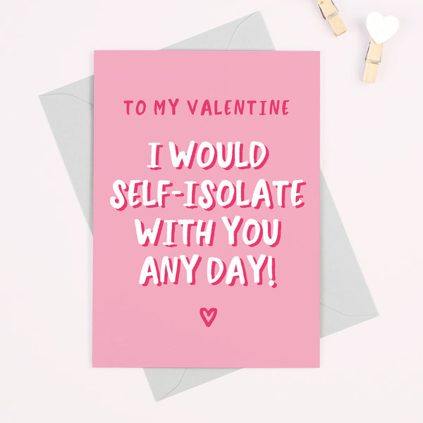 I Would Self-isolate With You Any Day Valentine's Day Card