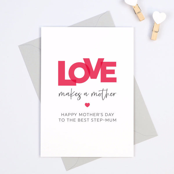Step-mum Mother's Day Card - 'Love Makes A Mother'
