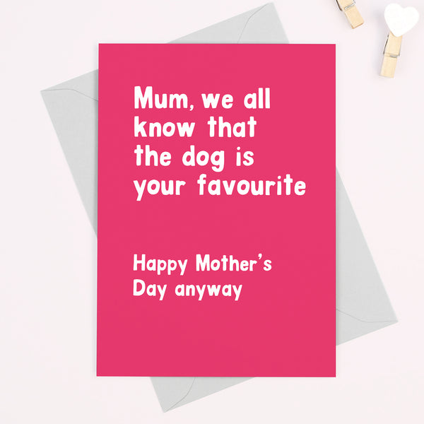 Funny 'Mum, we all know the dog is your favourite!' Mother's Day card