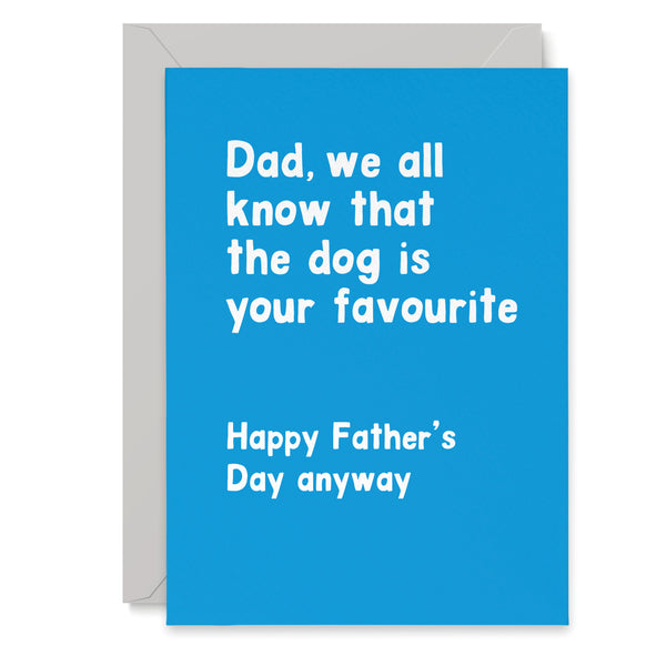 Funny 'Dad, the dog is your favourite' Fathers Day Card