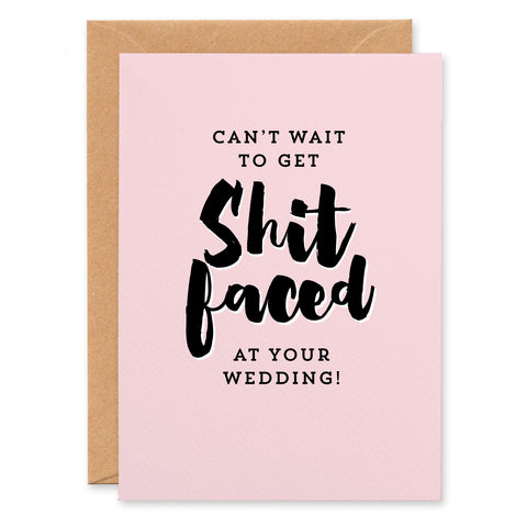 'Can't wait to get shit faced at your wedding' Card