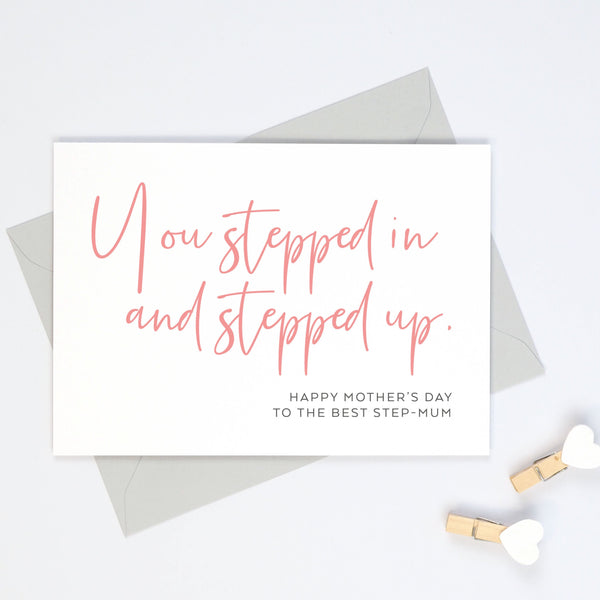 Step-mum Mother's Day Card - 'You stepped in and stepped up'