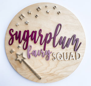 "Sugarplum Fairy Squad- 12"" Sign"