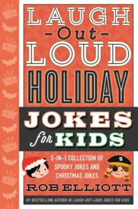 Laugh-Out-Loud Holiday Jokes for Kids 2-in-1 Collection of Spooky Jokes and Christmas Jokes by Rob Elliott
