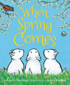 When Spring Comes by Kevin Henkes illustrated by Laura Dronzek