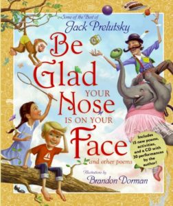 Be Glad Your Nose Is on Your Face And Other Poems: Some of the Best of Jack Prelutsky by Jack Prelutsky  illustrated by Brandon Dorman