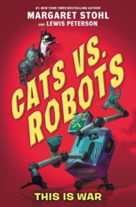 Cats vs. Robots #1: This Is War by Margaret Stohl, Lewis Peterson  illustrated by Kay Peterson