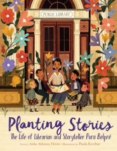 Planting Stories: The Life of Librarian and Storyteller Pura Belpré by Anika Aldamuy Denise  illustrated by Paola Escobar