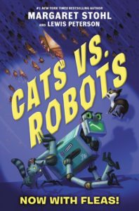 Cats vs. Robots #2: Now with Fleas! by Margaret Stohl, Lewis Peterson  illustrated by Kay Peterson