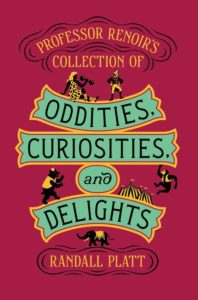 Professor Renoir's Collection of Oddities, Curiosities, and Delights by Randall Platt