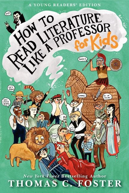 How to Read Literature Like a Professor: For Kids by Thomas C. Foster