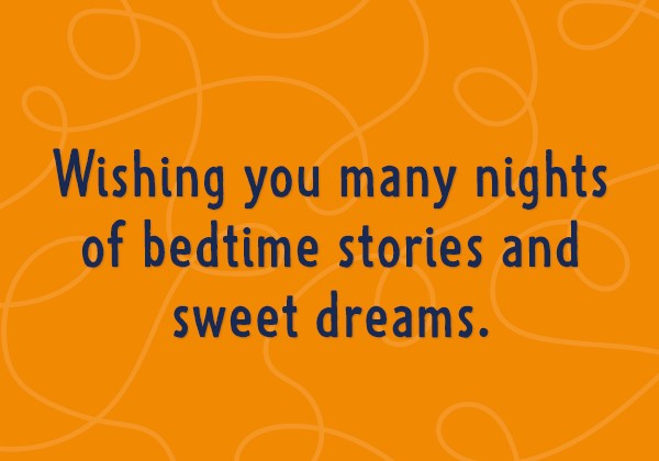 Wishing you many nights of bedtime stories and sweet dreams.