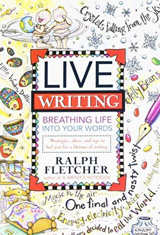 Live Writing: Breathing Life into Your Words by Ralph Fletcher