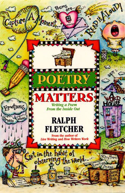 Poetry Matters: Writing a Poem from the Inside Out by Ralph Fletcher