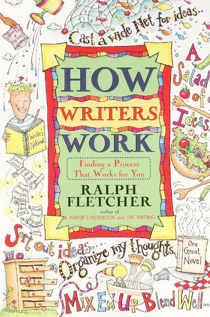 How Writers Work: Finding a Process That Works for You by Ralph Fletcher