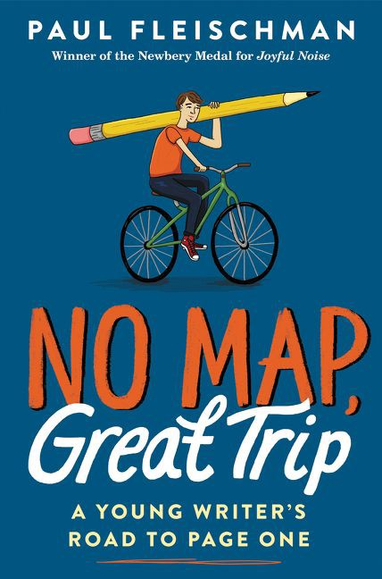No Map, Great Trip: A Young Writer's Road to Page One by Paul Fleischman