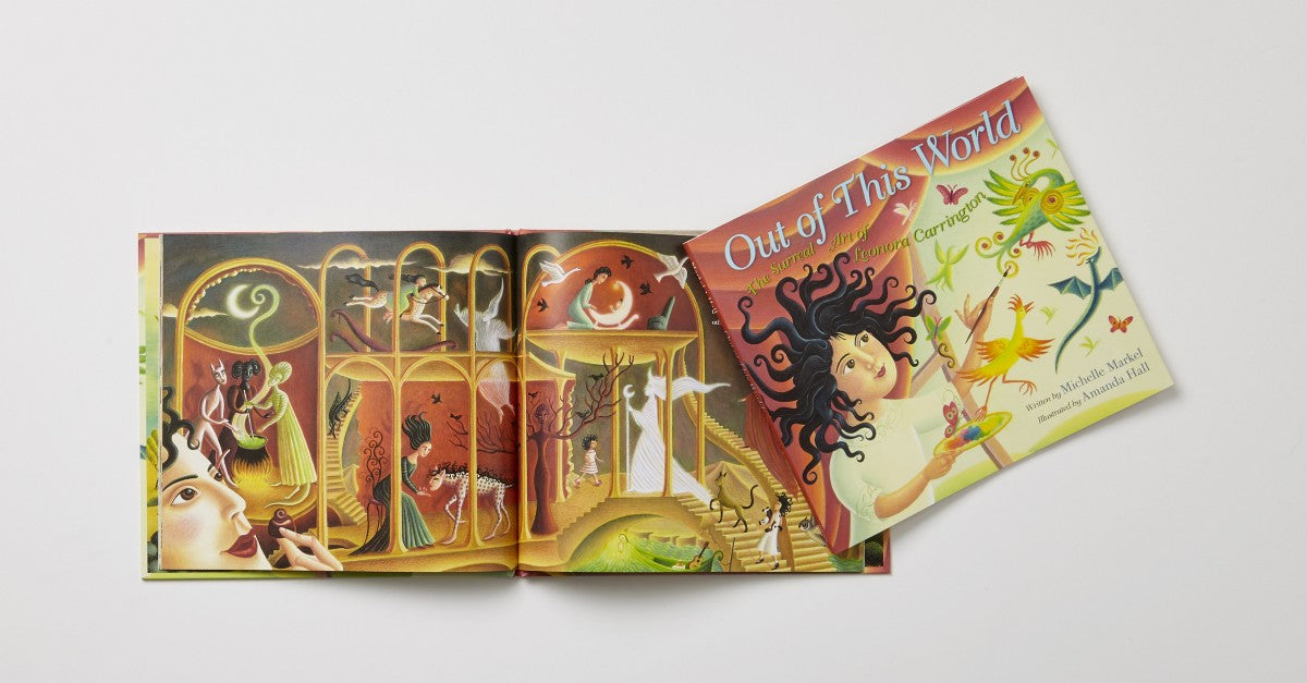 Out of This World: The Surreal Art of Leonora Carrington by Michelle Markel illustrated by Amanda Hall