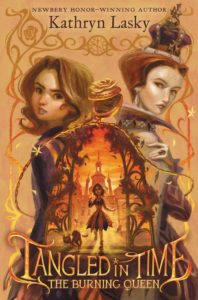 Tangled in Time 2: The Burning Queen by Kathryn Lasky