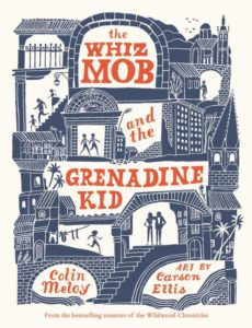 The Whiz Mob and the Grenadine Kid by Colin Meloy  illustrated by Carson Ellis