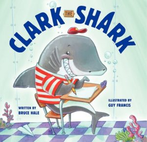 Clark the Shark by Bruce Hale illustrated by Guy Francis