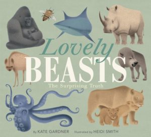 Lovely Beasts: The Surprising Truth by Kate Gardner illustrated by Heidi Smith
