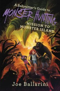 A Babysitter's Guide to Monster Hunting #3: Mission to Monster Island by Joe Ballarini