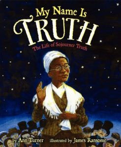 My Name Is Truth The Life of Sojourner Truth by Ann Turner  illustrated by James Ransome