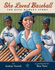 She Loved Baseball The Effa Manley Story by Audrey Vernick  illustrated by Don Tate