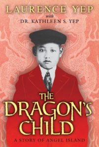 The Dragon's Child A Story of Angel Island by Laurence Yep, Dr. Yep Kathleen S.