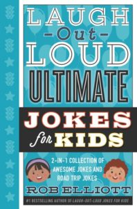 Laugh-Out-Loud Ultimate Jokes for Kids 2-in-1 Collection of Awesome Jokes and Road Trip Jokes by Rob Elliott