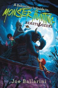 A Babysitter's Guide to Monster Hunting #2: Beasts & Geeks by Joe Ballarini