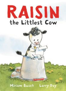 Raisin, the Littlest Cow by Miriam Busch illustrated by Larry Day