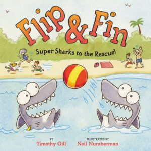 Flip & Fin: Super Sharks to the Rescue! by Timothy Gill illustrated by Neil Numberman