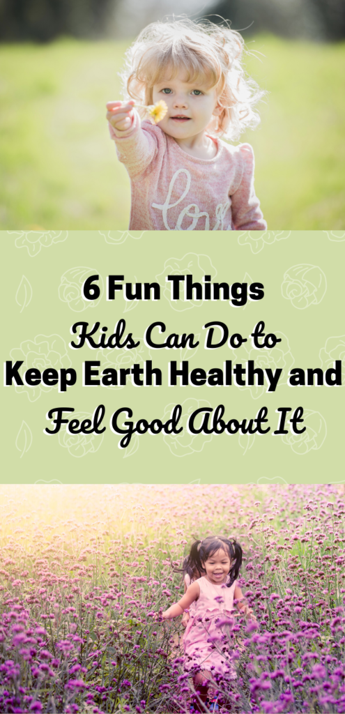 6 fun things kids can do to keep Earth healthy and feel good about it