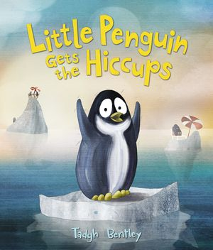 Little Penguin Gets the Hiccups by Tadgh Bentley