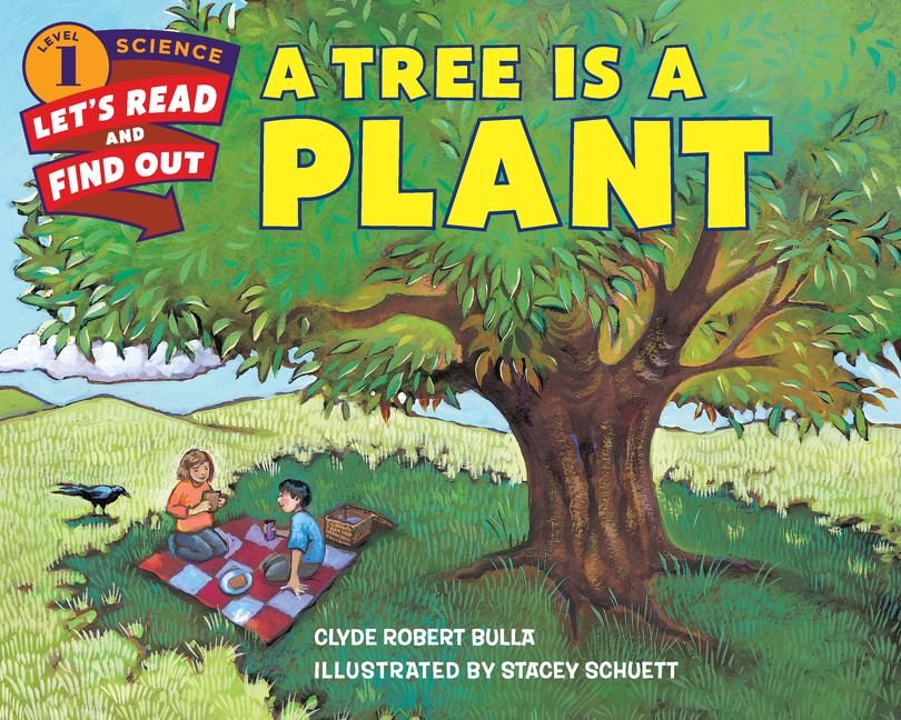 A Tree Is a Plant by Clyde Robert Bulla, illustrated by Stacey Schuett