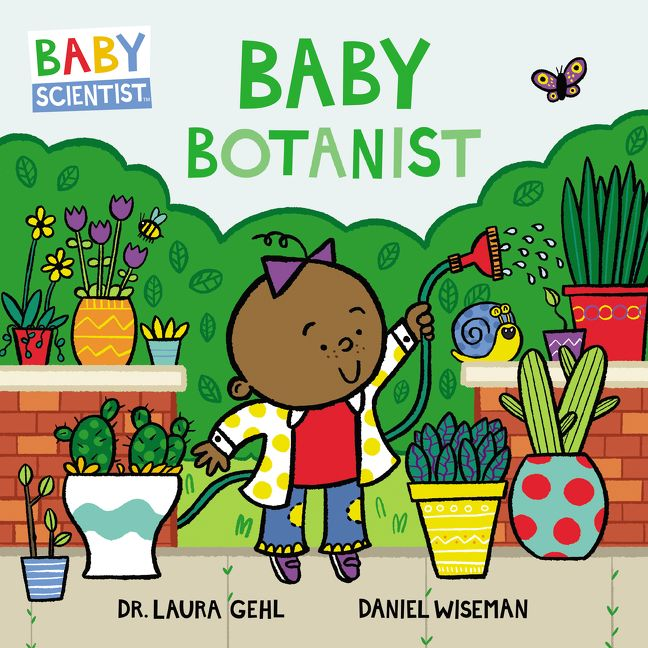 Baby Botanist by Dr. Laura Gehl, illustrated by Daniel Wiseman