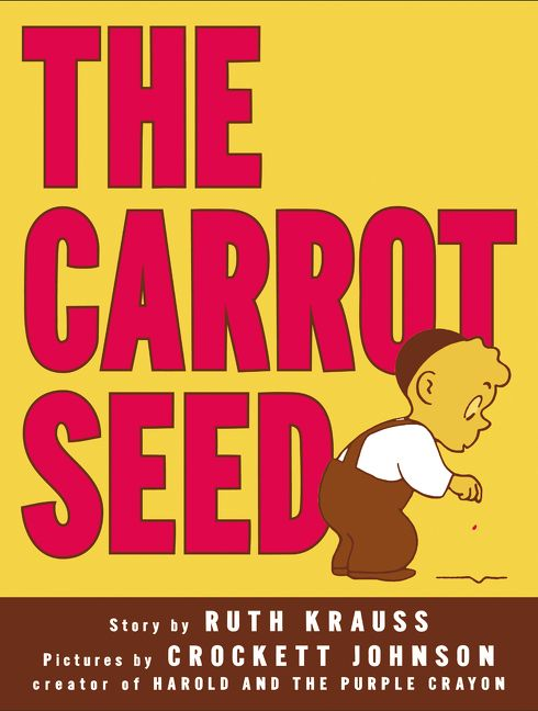 The Carrot Seed by Ruth Krauss, illustrated by Crockett Johnson