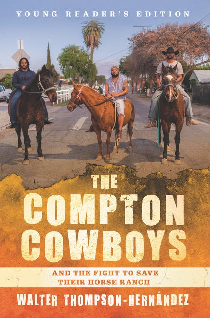 The Compton Cowboys: Young Readers' Edition: And the Fight to Save Their Horse Ranch by Walter Thompson-Hernandez