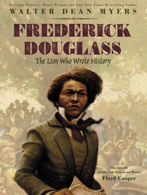 Frederick Douglass: The Lion Who Wrote History by Walter Dean Myers illustrated by Floyd Cooper