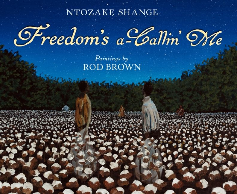 Freedom's a-Callin Me by Ntozake Shange illustrated by Rod Brown